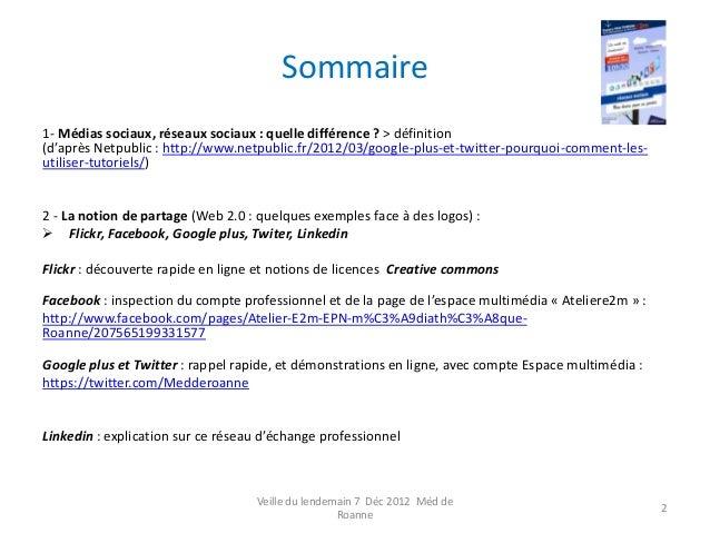Sommaire1- Médias sociaux, réseaux sociaux : quelle différence ? > définition(d'après Netpublic : http://www.netpublic.fr/...