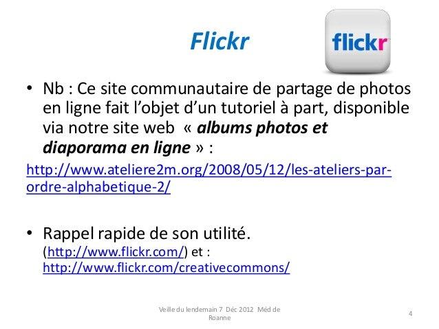 Flickr• Nb : Ce site communautaire de partage de photos  en ligne fait l'objet d'un tutoriel à part, disponible  via notre...