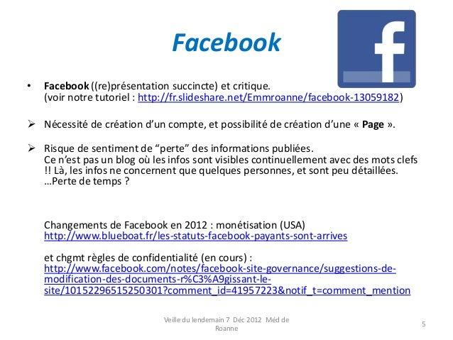 Facebook•   Facebook ((re)présentation succincte) et critique.    (voir notre tutoriel : http://fr.slideshare.net/Emmroann...