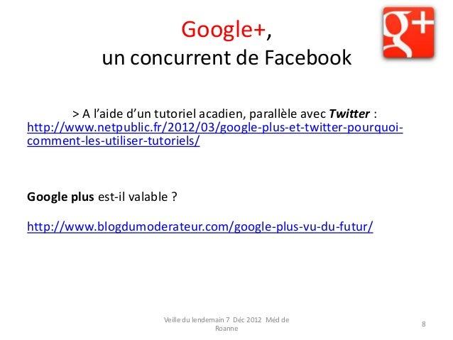 Google+,             un concurrent de Facebook        > A l'aide d'un tutoriel acadien, parallèle avec Twitter :http://www...