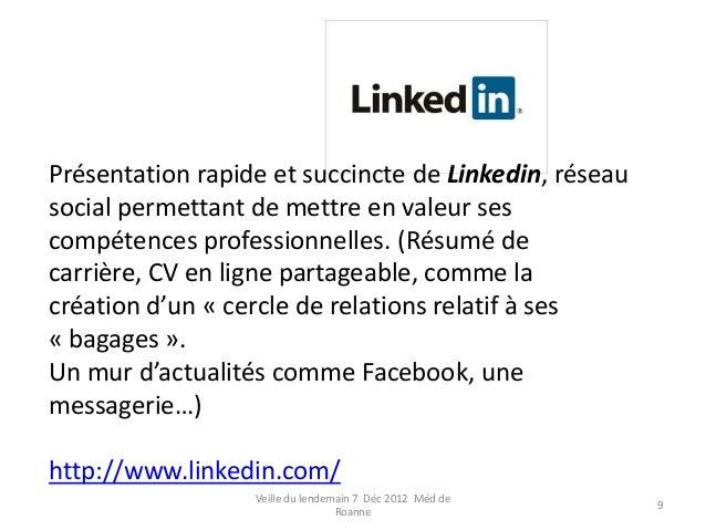 Présentation rapide et succincte de Linkedin, réseausocial permettant de mettre en valeur sescompétences professionnelles....