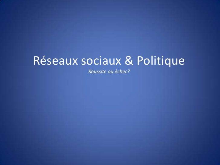 Réseaux sociaux & Politique         Réussite ou échec?