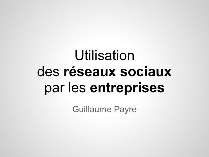 Utilisationdes réseaux sociaux par les entreprises     Guillaume Payre