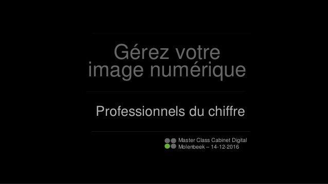 Gérez votre image numérique Professionnels du chiffre Master Class Cabinet Digital Molenbeek – 14-12-2016