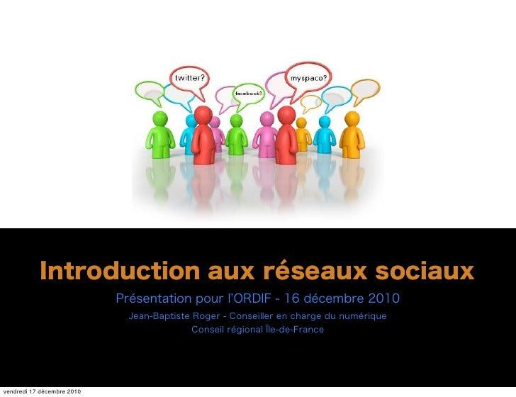 Introduction aux réseaux sociaux                            Présentation pour l ORDIF - 16 décembre 2010                  ...