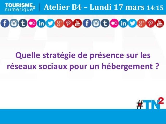 Quelle stratégie de présence sur les réseaux sociaux pour un hébergement ? Atelier B4 – Lundi 17 mars 14:15
