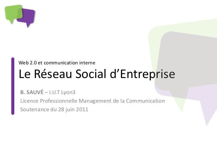 Web 2.0 et communication interneLe Réseau Social d'EntrepriseB. SAUVÉ – I.U.T Lyon3Licence Professionnelle Management de l...