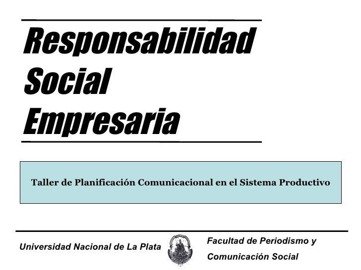 Universidad Nacional de La Plata Facultad de Periodismo y  Comunicación   Social Responsabilidad Social Empresaria Taller ...