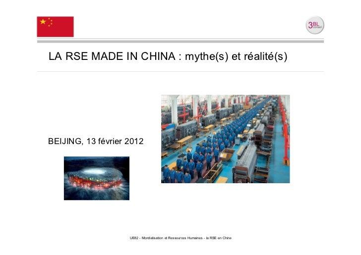 LA RSE MADE IN CHINA : mythe(s) et réalité(s)BEIJING, 13 février 2012                    UE82 - Mondialisation et Ressourc...