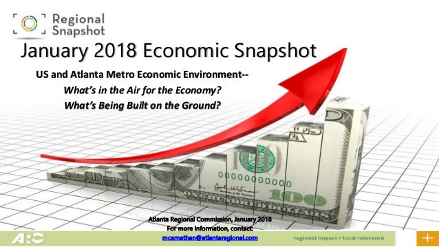 January 2018 Economic Snapshot US and Atlanta Metro Economic Environment-- What's in the Air for the Economy? What's Being...