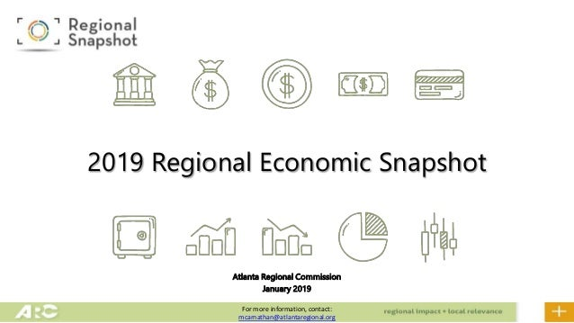 Atlanta Regional Commission January 2019 2019 Regional Economic Snapshot For more information, contact: mcarnathan@atlanta...