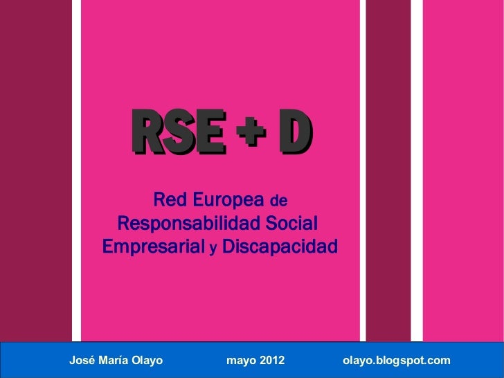 RSE + D          Red Europea de      Responsabilidad Social     Empresarial y DiscapacidadJosé María Olayo   mayo 2012    ...