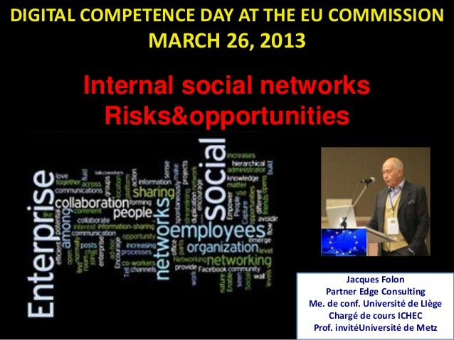 DIGITAL COMPETENCE DAY AT THE EU COMMISSION             MARCH 26, 2013       Internal social networks         Risks&opport...