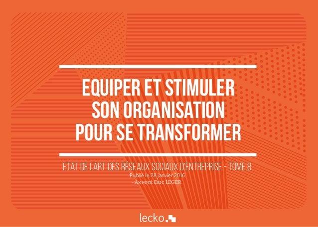 Equiper et stimuler son organisation pour se transformer Etat de l'art des réseaux sociaux d'entreprise - Tome 8 Publié le...