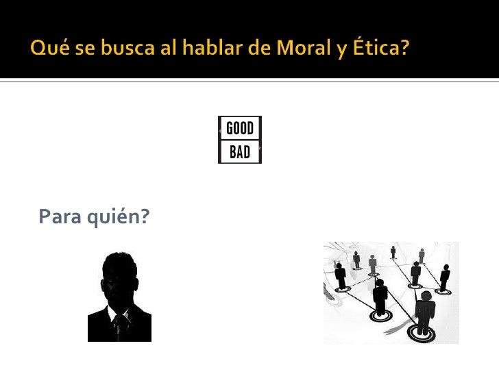 Moral: Tradiciones,normas, leyes, etc.  ¿Amoral; inmoral ?