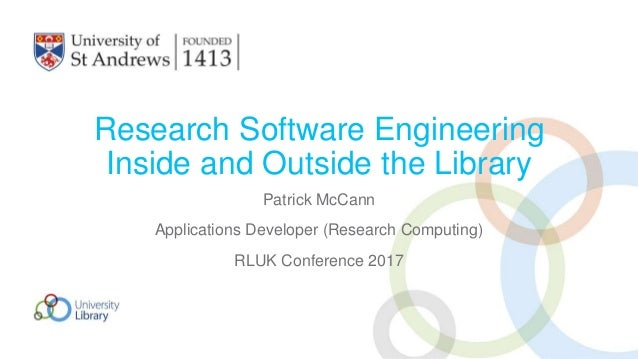 Research Software Engineering Inside and Outside the Library Patrick McCann Applications Developer (Research Computing) RL...