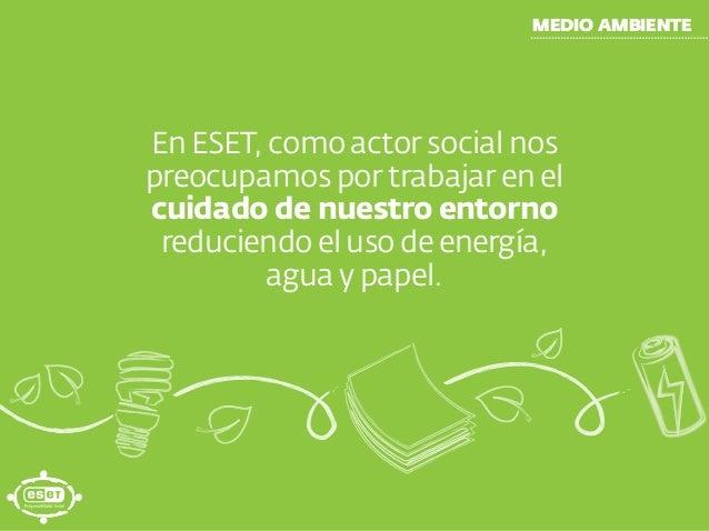 MEDIO AMBIENTE En ESET,como actor social nos preocupamos por trabajar en el cuidado de nuestro entorno reduciendo el uso d...