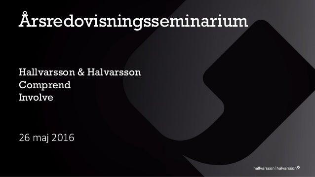 Årsredovisningsseminarium 26 maj 2016 Hallvarsson & Halvarsson Comprend Involve