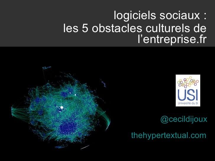 logiciels sociaux :les 5 obstacles culturels de               l'entreprise.fr                     @cecildijoux            ...