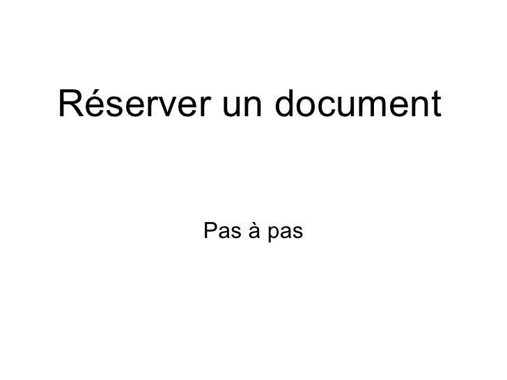 Réserver un document          Pas à pas