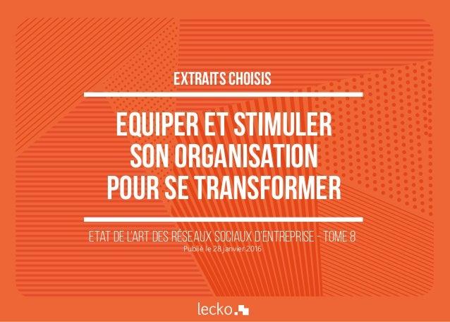 1 Equiper et stimuler son organisation pour se transformer Etat de l'art des réseaux sociaux d'entreprise - Tome 8 Publié ...