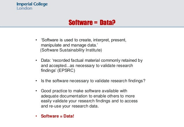 Software = Data? • 'Software is used to create, interpret, present, manipulate and manage data.' (Software Sustainability ...