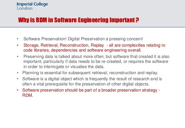 Why is RDM in Software Engineering Important ? • Software Preservation! Digital Preservation a pressing concern! • Storage...