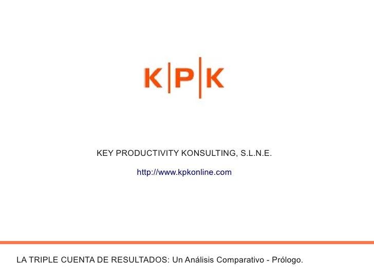 KEY PRODUCTIVITY KONSULTING, S.L.N.E.                             http://www.kpkonline.com     LA TRIPLE CUENTA DE RESULTA...