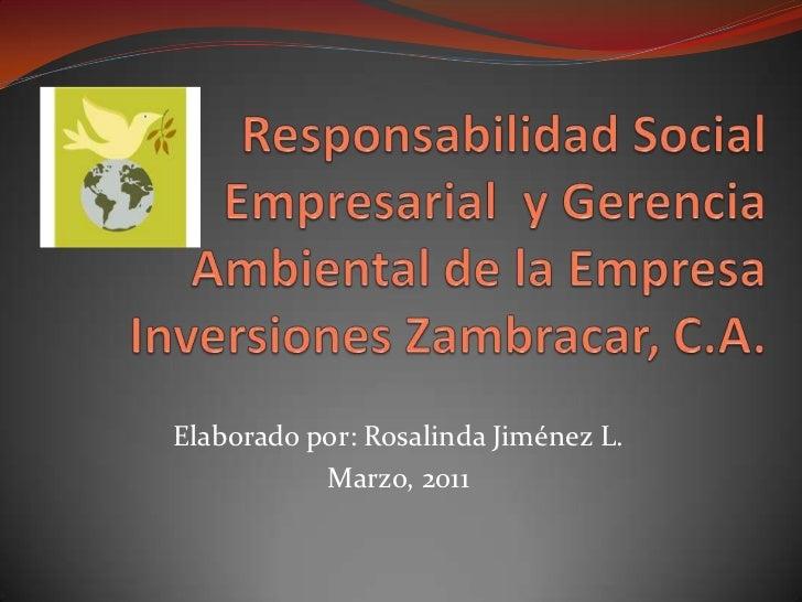 Responsabilidad Social Empresarial  y Gerencia Ambiental de la Empresa Inversiones Zambracar, C.A.<br />Elaborado por: Ros...