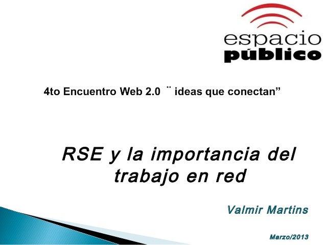 RSE y la importancia del    trabajo en red                 Valmir Martins                        Marzo/2013