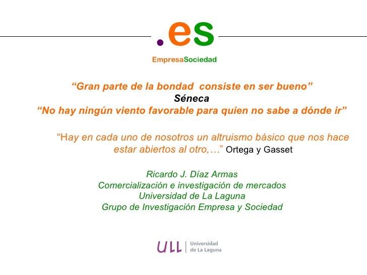 Ricardo J. Díaz Armas Comercialización e investigación de mercados Universidad de La Laguna Grupo de Investigación Empresa...