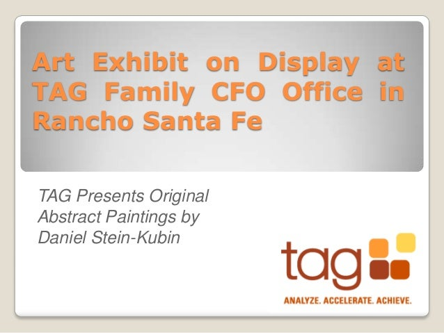 Art Exhibit on Display at TAG Family CFO Office in Rancho Santa Fe TAG Presents Original Abstract Paintings by Daniel Stei...
