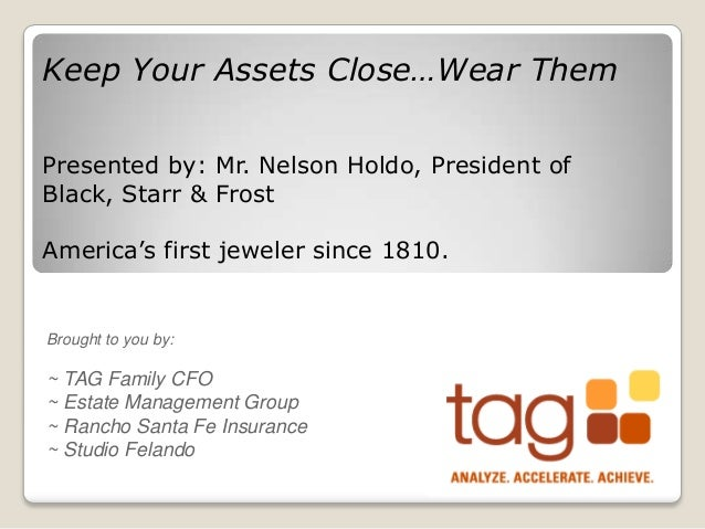 Brought to you by: ~ TAG Family CFO ~ Estate Management Group ~ Rancho Santa Fe Insurance ~ Studio Felando Keep Your Asset...
