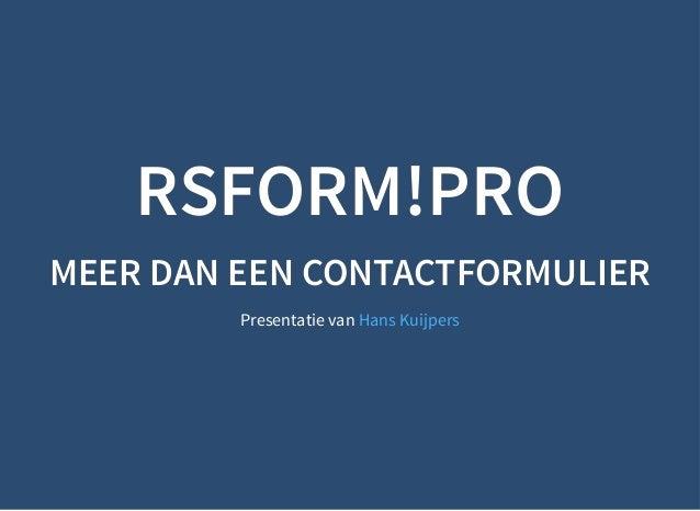 11-3-2019 RSForm!Pro - JUG073 maart 2019 http://slides.test/?print-pdf#/ 1/68 RSFORM!PRORSFORM!PRO MEER DAN EEN CONTACTFOR...
