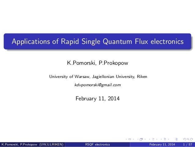 Applications of Rapid Single Quantum Flux electronics K.Pomorski, P.Prokopow University of Warsaw, Jagiellonian University...
