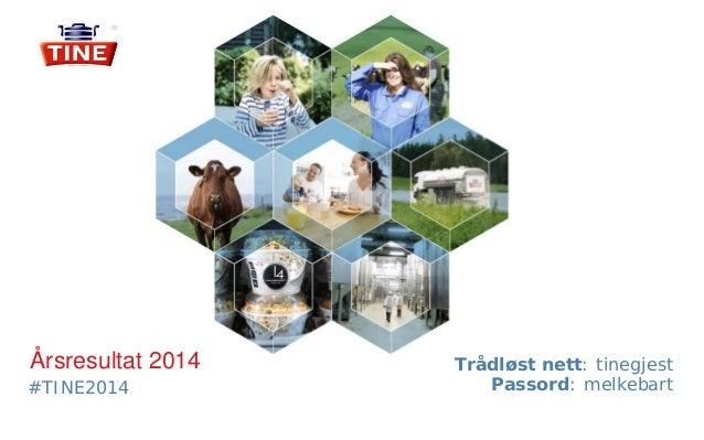 #TINE2014 Årsresultat 2014 Trådløst nett: tinegjest Passord: melkebart