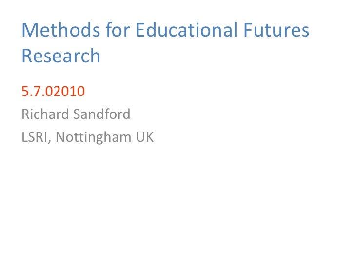 Methods for Educational Futures Research<br />5.7.02010<br />Richard Sandford<br />LSRI, Nottingham UK<br />