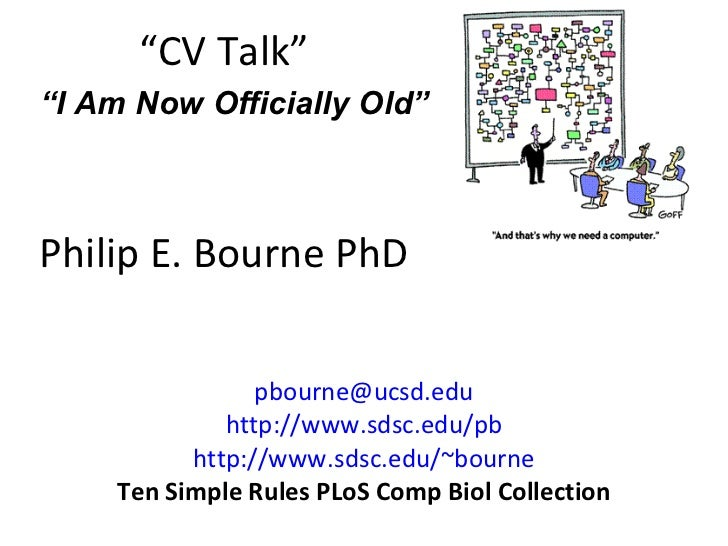 """ CV Talk"" Philip E. Bourne PhD [email_address] http://www.sdsc.edu/pb http://www.sdsc.edu/~bourne Ten Simple Rules PLoS C..."