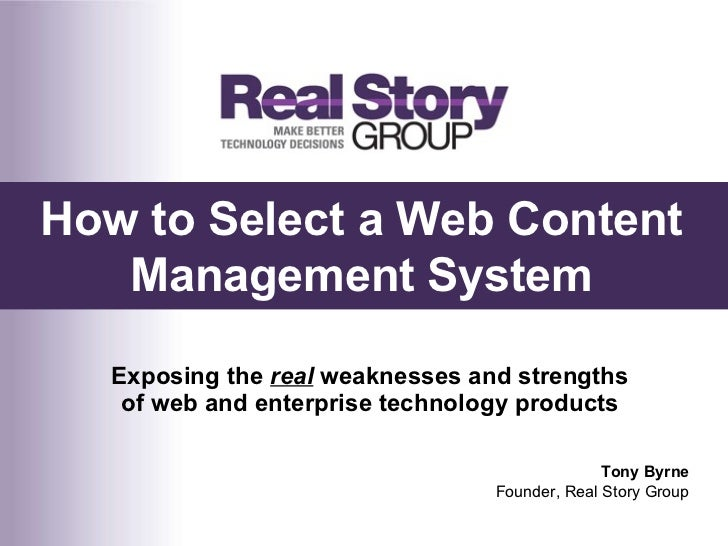 <ul><li>Exposing the  real  weaknesses and strengths of web and enterprise technology products </li></ul>How to Select a W...