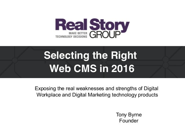 Tony Byrne Founder Selecting the Right  Web CMS in 2016 Exposing the real weaknesses and strengths of Digital Workplace a...