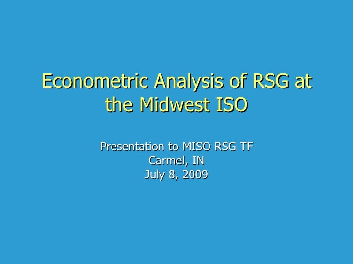 Econometric Analysis of RSG at       the Midwest ISO        Presentation to MISO RSG TF                Carmel, IN         ...