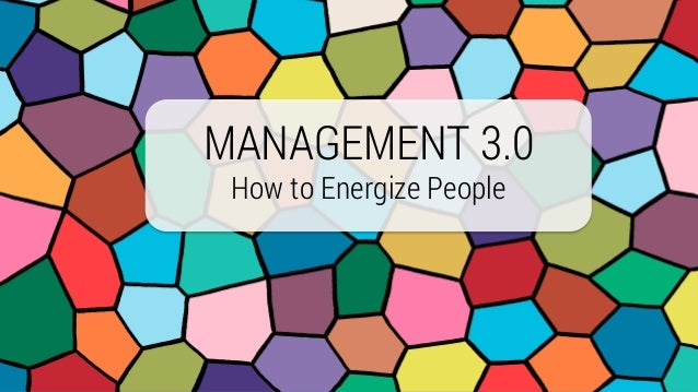 MANAGEMENT 3.0 How to Energize People