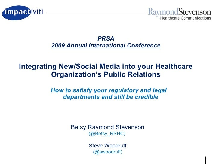 PRSA 2009 Annual International Conference Integrating New/Social Media into your Healthcare Organization's Public Relation...