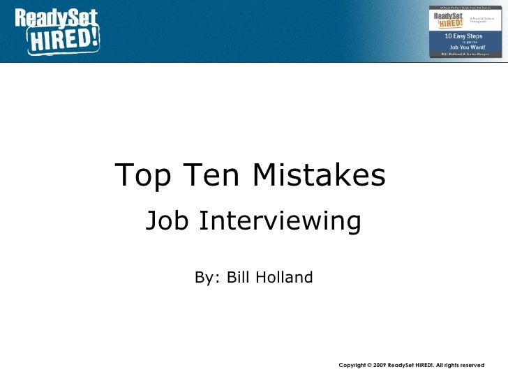Top 10 Mistakes   Job Interviewing By: Bill Holland www.mandrake.ca /bill ca.linkedin.com/in/talentproof www.twitter.com/t...