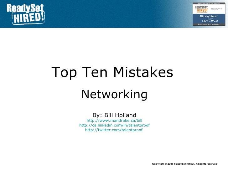 Top 10 Mistakes   Networking For Jobs By: Bill Holland www.mandrake.ca /bill ca.linkedin.com/in/talentproof www.twitter.co...
