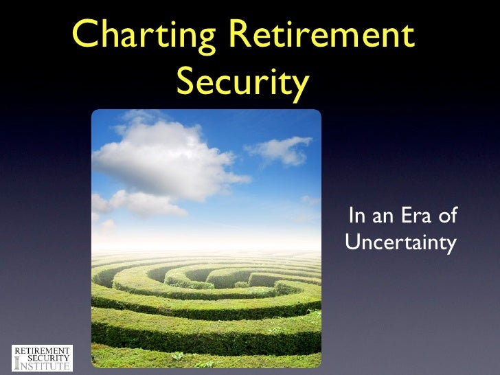 Charting Retirement       Security                  In an Era of                Uncertainty