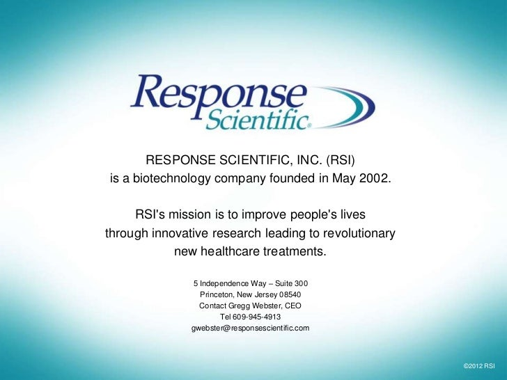 RESPONSE SCIENTIFIC, INC. (RSI)is a biotechnology company founded in May 2002.     RSIs mission is to improve peoples live...