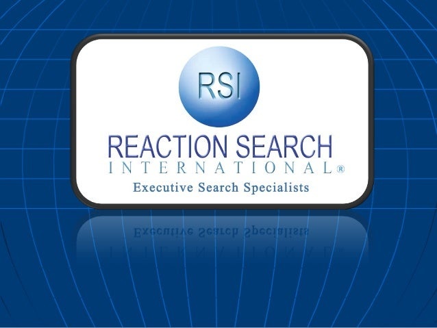 Overview I. II. III. IV. V. VI. VII.  About Reaction Search What makes us Unique? Benefits of Working with RSI Our Search ...