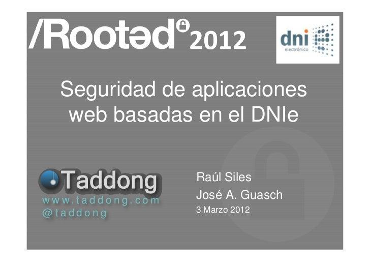 Seguridad de aplicaciones     web basadas en el DNIe                               Raúl Silesw w w. t a d d o n g . c o m ...