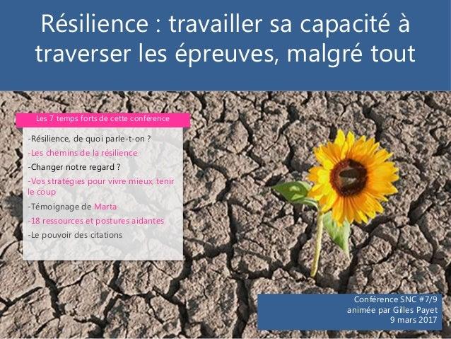 Conférence SNC #7/9 animée par Gilles Payet 9 mars 2017 -Résilience, de quoi parle-t-on ? -Les chemins de la résilience -C...